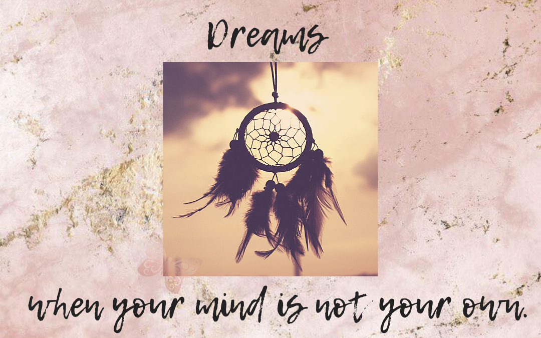Dreams when your mind is not your own…