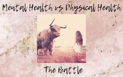 Mental Health vs Physical Health – The Battle